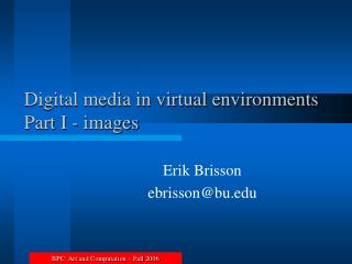 Digital media in virtual environments Part I - images