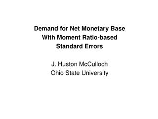 Demand for Net Monetary Base  With Moment Ratio-based  Standard Errors  J. Huston McCulloch