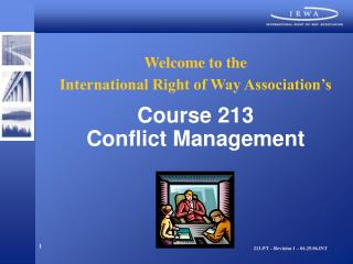 Welcome to the International Right of Way Association's Course 213 Conflict Management