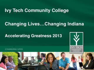 Ivy Tech Community College Changing Lives…Changing Indiana