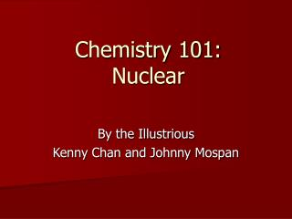 Chemistry 101: Nuclear