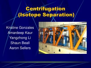 Centrifugation  (Isotope Separation)