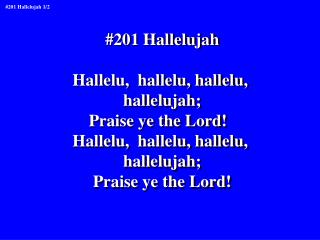 #201 Hallelujah Hallelu,  hallelu, hallelu,  hallelujah; Praise ye the Lord!