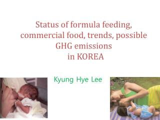 Status of formula feeding, commercial food, trends, possible GHG emissions  in KOREA