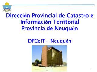 Direcci ó n Provincial de Catastro e Informaci ó n Territorial Provincia de Neuqu é n