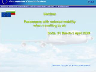 Seminar Passengers with reduced mobility  when travelling by air Sofia , 31  March -1  April  2009