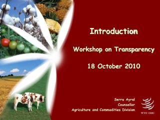 Introduction  Workshop on Transparency 18 October 2010