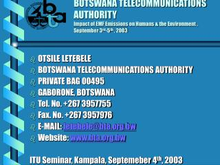 OTSILE LETEBELE   BOTSWANA TELECOMMUNICATIONS AUTHORITY PRIVATE BAG 00495 GABORONE, BOTSWANA