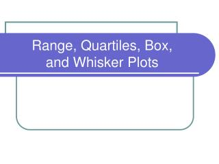 Range, Quartiles, Box,  and Whisker Plots