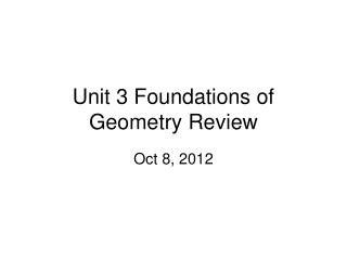 Unit 3 Foundations of Geometry Review