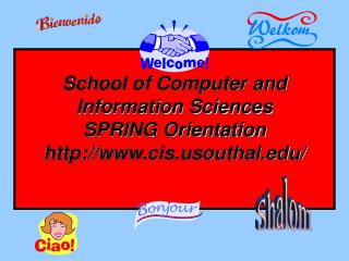 School of Computer and Information Sciences SPRING Orientation cisouthal/