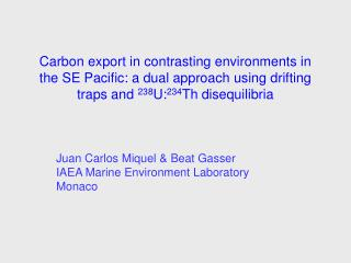 Juan Carlos Miquel & Beat Gasser IAEA Marine Environment Laboratory Monaco