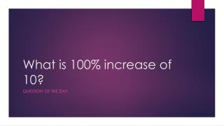 What is 100% increase of 10?