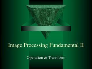 Image Processing Fundamental II
