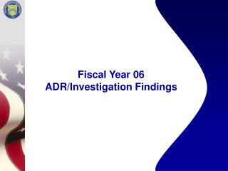 Fiscal Year 06 ADR/Investigation Findings