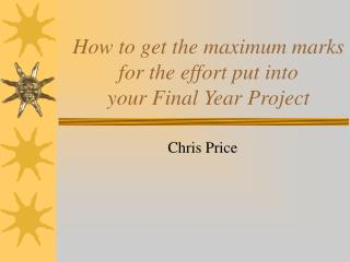 How to get the maximum marks for the effort put into  your Final Year Project