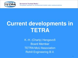 Current developments in TETRA K.-H. (Charly) Hengevoß Board Member  TETRA MoU Association