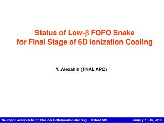 Status of Low-   FOFO Snake for Final Stage of 6D Ionization Cooling