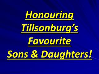 Honouring Tillsonburg's Favourite Sons & Daughters!