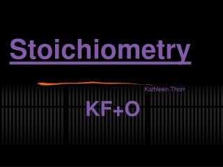 Stoichiometry Kathleen Thorr