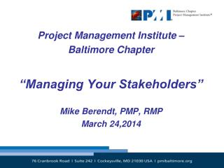 Project Management Institute �  Baltimore Chapter  �Managing Your Stakeholders�