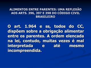 ALIMENTOS ENTRE PARENTES: UMA REFLEXÃO AOS ARTS. 396, 397 E 398 DO CÓDIGO CIVIL BRASILEIRO