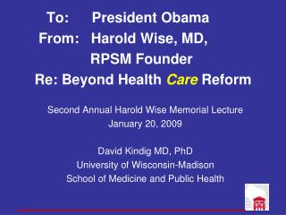 To: 	  President Obama    From:   Harold Wise, MD,                  RPSM Founder