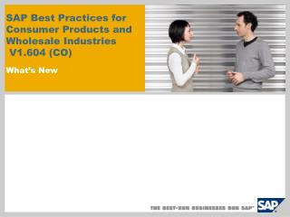 SAP Best Practices for  Consumer Products and  Wholesale Industries   V1.604 (CO)  What's New