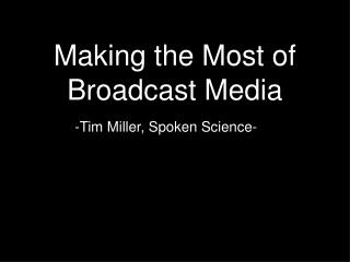Making the Most of Broadcast Media