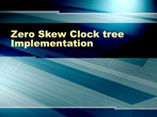 Zero Skew Clock tree Implementation