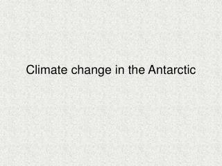 Climate change in the Antarctic