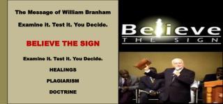 The Message of William Branham Examine it. Test it. You Decide. BELIEVE THE SIGN