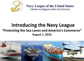 "Introducing the Navy League ""Protecting the Sea Lanes and America's Commerce"" August 1, 2010"