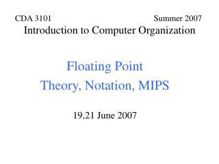 Floating Point Theory, Notation, MIPS 19,21 June 2007