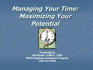 Managing Your Time: Maximizing Your Potential