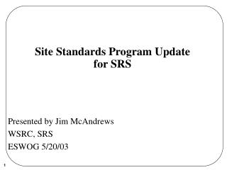 Site Standards Program Update for SRS