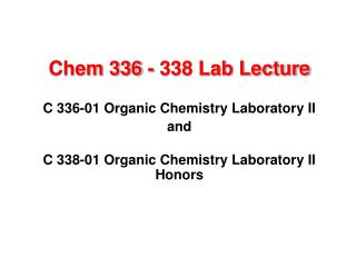 Chem 336 - 338 Lab Lecture C 336-01 Organic Chemistry Laboratory II  and