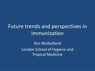 Future trends and perspectives in immunization