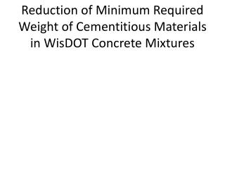 Reduction of Minimum Required Weight of Cementitious Materials in WisDOT Concrete Mixtures