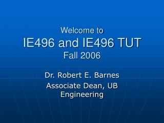 Welcome to IE496 and IE496 TUT  Fall 2006