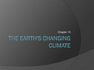 The earth's changing climate