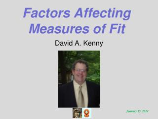 Factors Affecting Measures of Fit