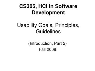 CS305, HCI in Software Development Usability Goals, Principles, Guidelines