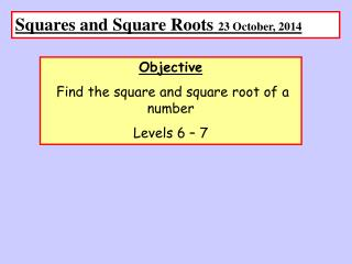 Squares and Square Roots  23 October, 2014