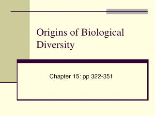 Origins of Biological Diversity