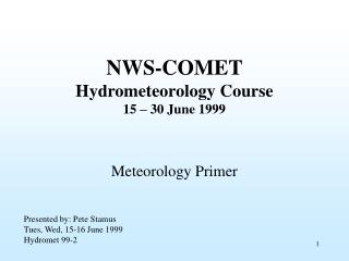 NWS-COMET Hydrometeorology Course 15 – 30 June 1999