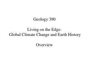 Geology 390  Living on the Edge:  Global Climate Change and Earth History Overview
