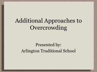 Additional Approaches to Overcrowding