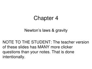 Newton s laws  gravity  NOTE TO THE STUDENT: The teacher version of these slides has MANY more clicker questions than yo