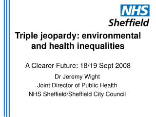 Triple jeopardy: environmental and health inequalities  A Clearer Future: 18